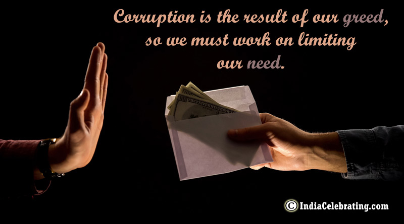 Corruption is the result of our greed, so we must work on limiting our need.