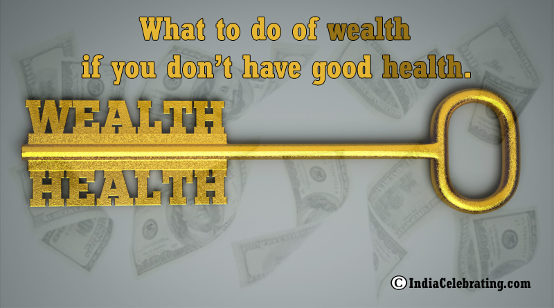 What to do of wealth if you don't have good health.