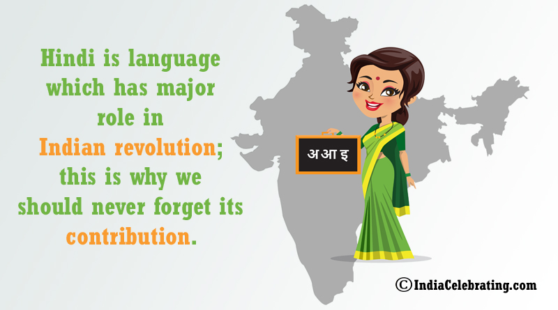 Hindi is language which has major role in Indian revolution; this is why we should never forget its contribution.