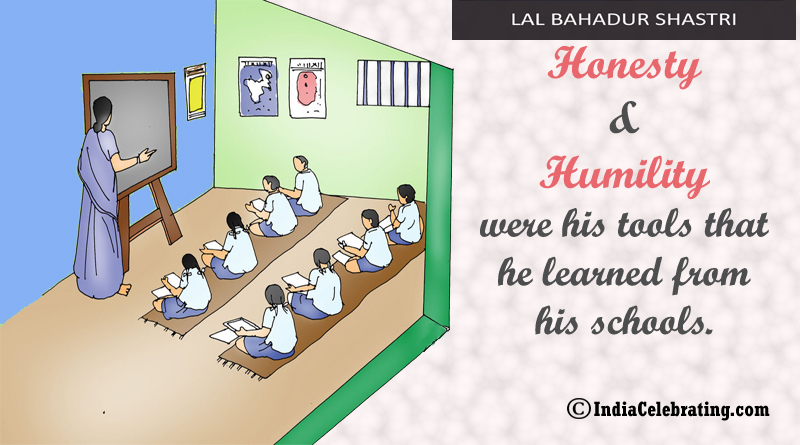 Honesty and Humility were his tools that he learned from his schools.