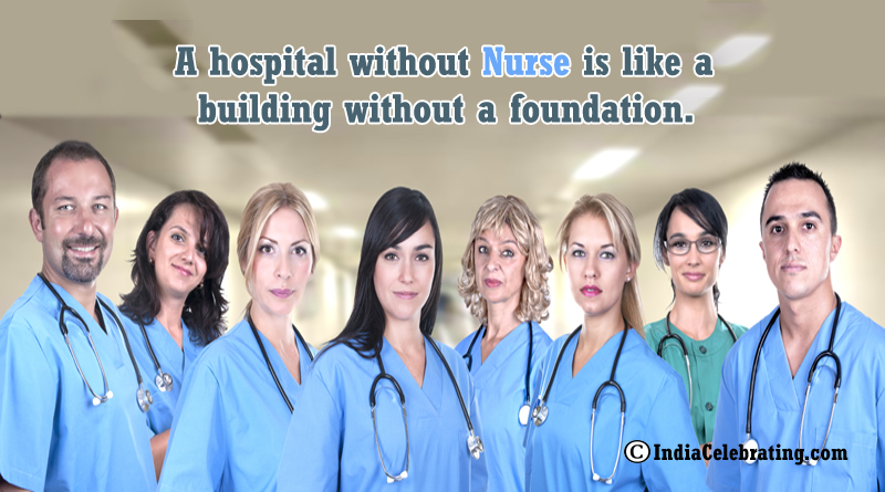 A hospital without Nurse is like a building without a foundation.