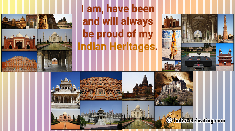 I am, have been and will always be proud of my Indian heritages.