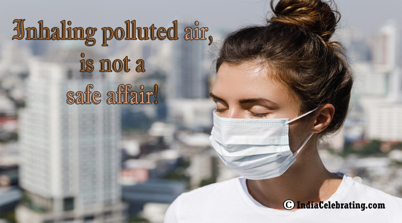 Inhaling polluted air, is not a safe affair!