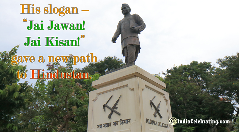 "His slogan – ""Jai Jawan! Jai Kisan!"" gave a new path to Hindustan."