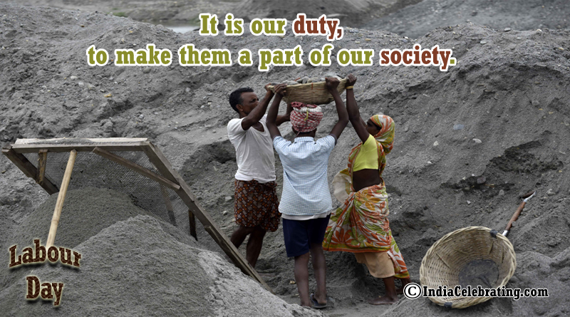 It is our duty, to make them a part of our society.