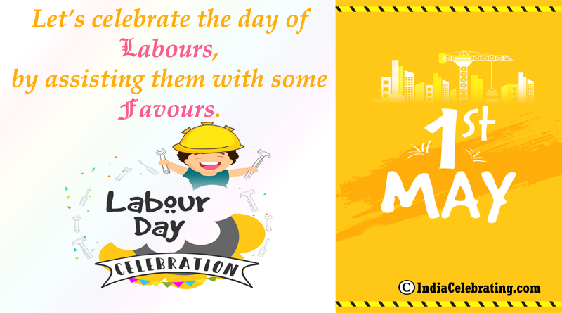Let's celebrate the day of Labours, by assisting them with some favours.