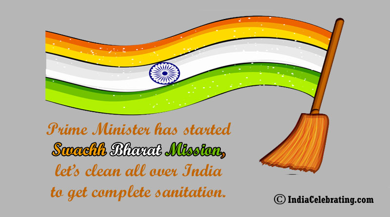 Prime Minister has started Swachh Bharat Mission, let's clean all over India to get complete sanitation.