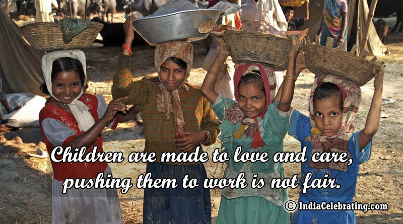 Children are made to love and care, pushing them to work is not fair.