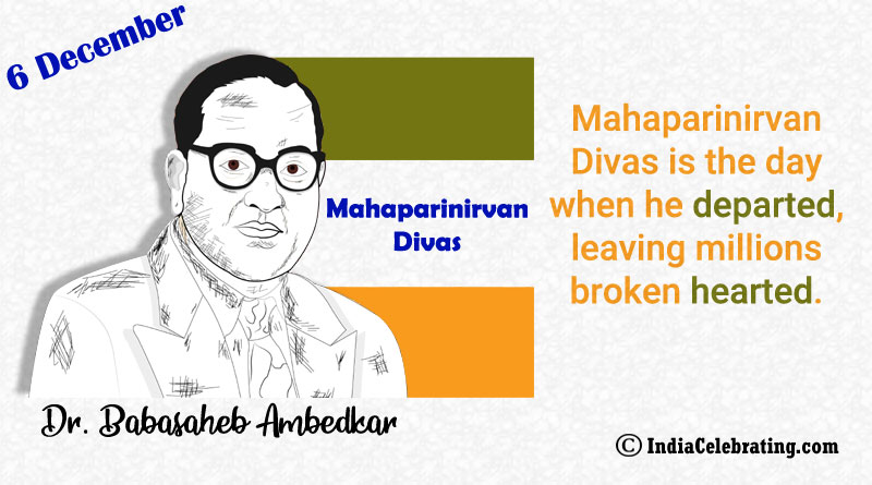 Mahaparinirvan Divas is the day when he departed, leaving millions broken hearted.