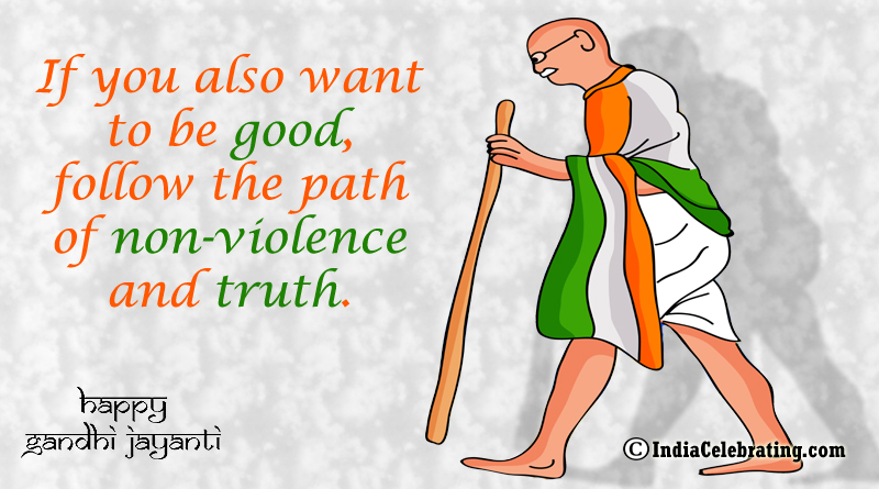 If you also want to be good, follow the path of non-violence and truth.