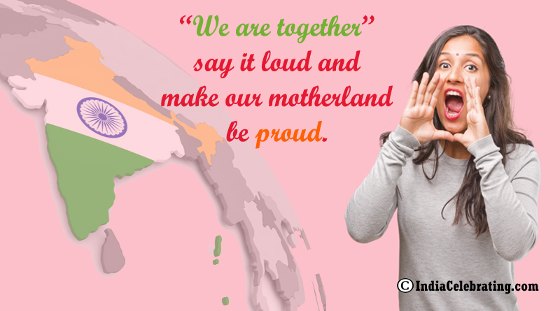 """""""We are together"""" say it loud and make our motherland be proud."""