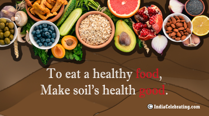 To eat a healthy food, Make soil's health good.