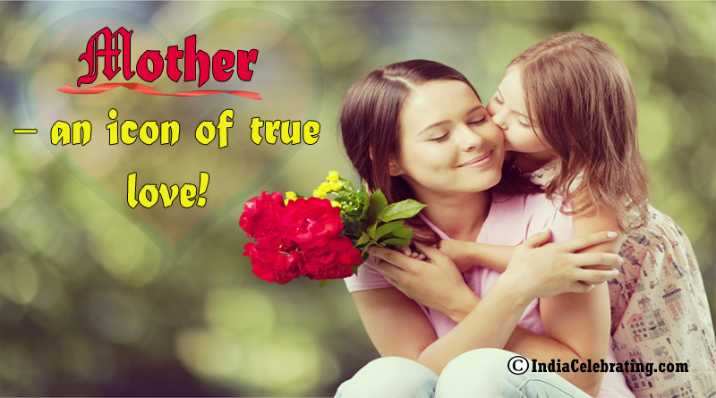 Mother – an icon of true love!