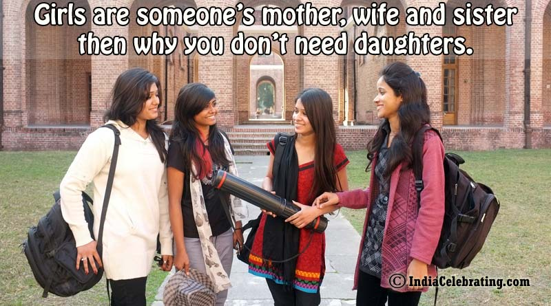 Girls are someone's mother, wife and sister then why you don't need daughters.