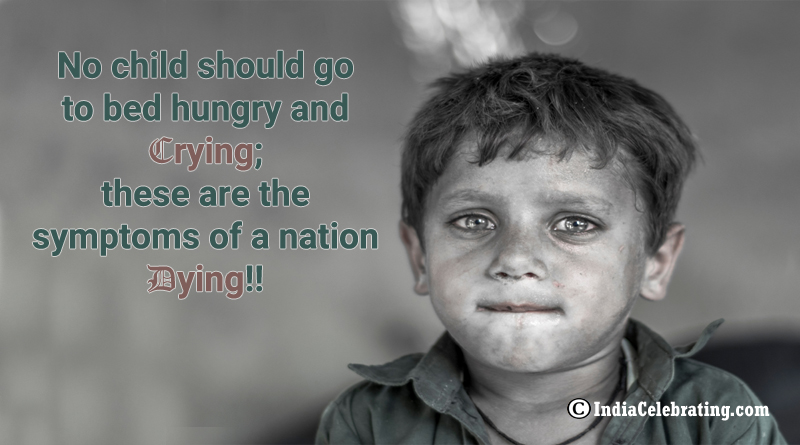 No child should go to bed hungry and crying; these are the symptoms of a nation dying!!