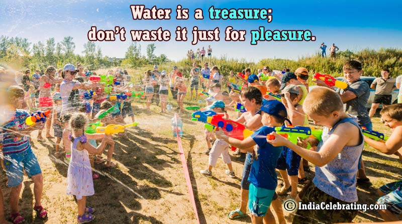 Water is a treasure; don't waste it just for pleasure.