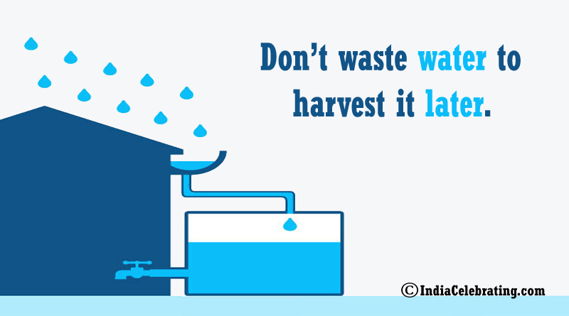 Don't waste water to harvest it later.