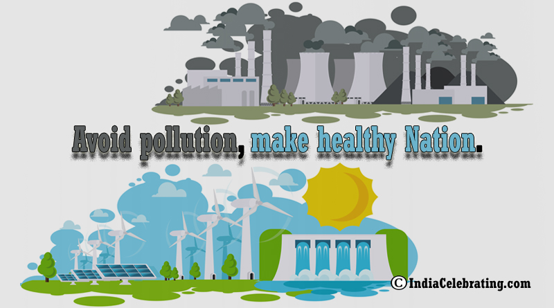 Avoid pollution, make healthy Nation.