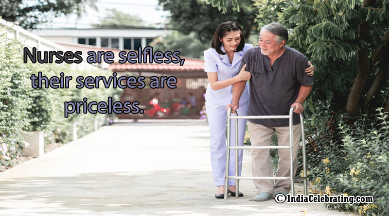 Nurses are selfless, their services are priceless.