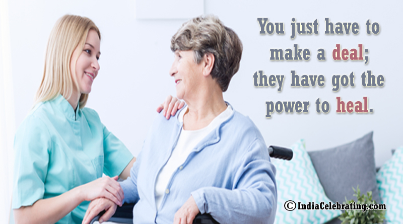 You just have to make a deal; they have got the power to heal.