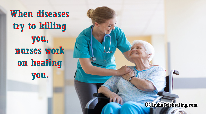 When diseases try to killing you, nurses work on healing you.