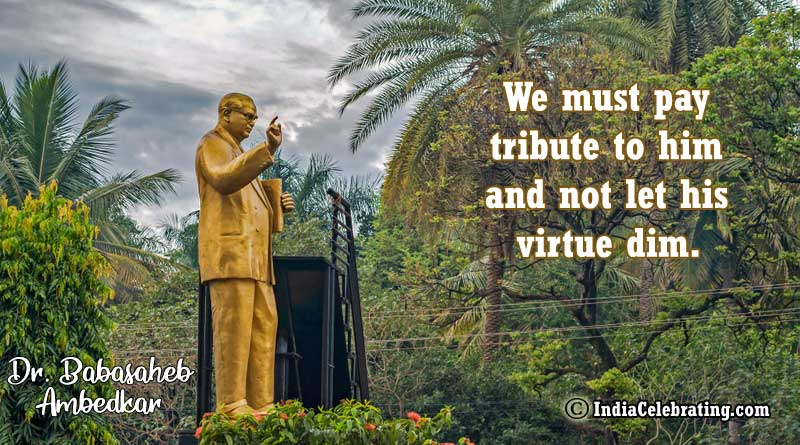 We must pay tribute to him and not let his virtue dim.