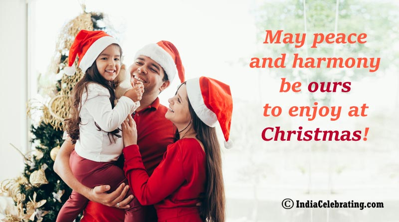 May peace and harmony be ours to enjoy at Christmas!