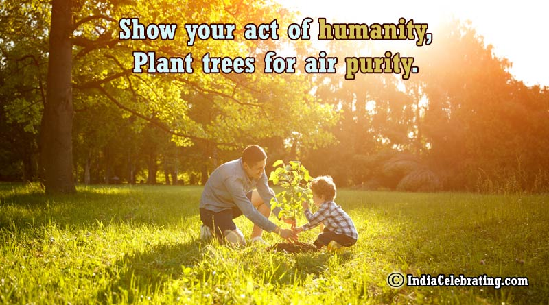 Show your act of humanity, Plant trees for air purity.