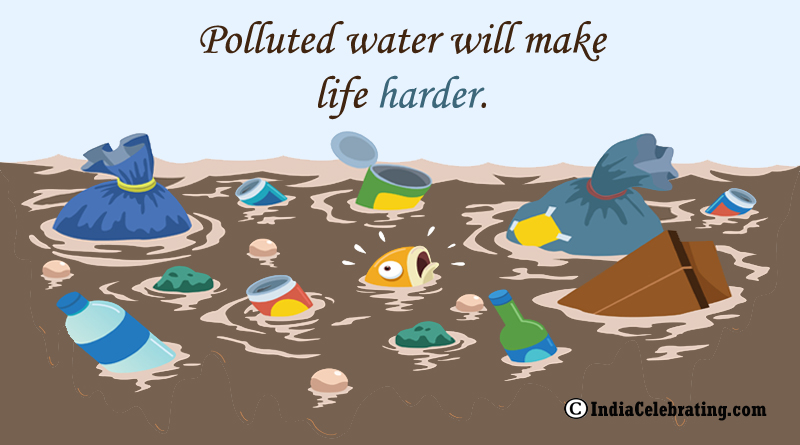 Polluted water will make life harder.
