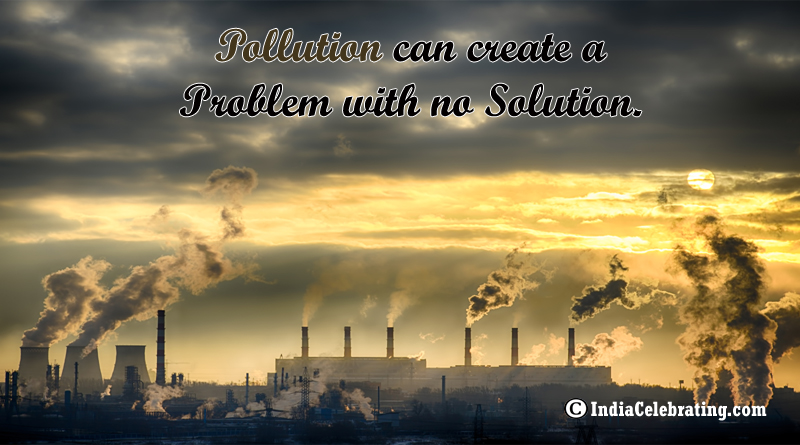 Pollution can create a Problem with no Solution.
