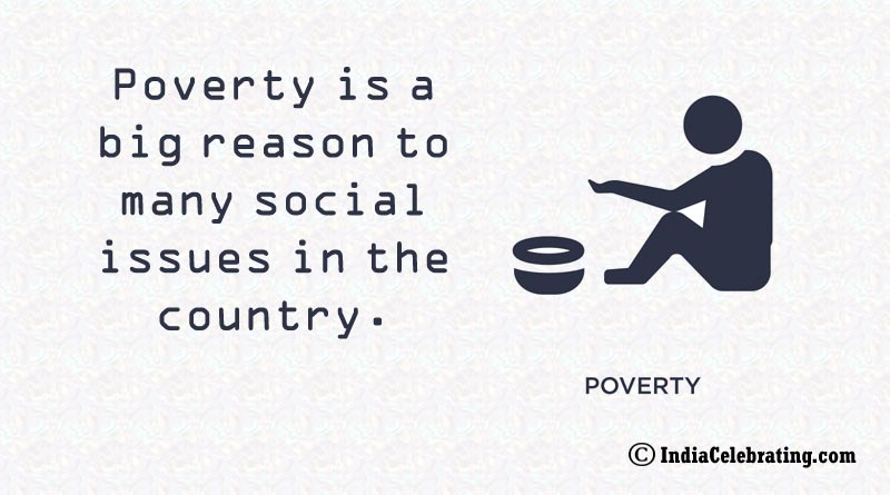 Poverty is a big reason to many social issues in the country.