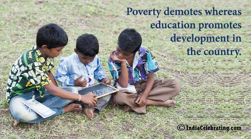 Poverty demotes whereas education promotes development in the country.