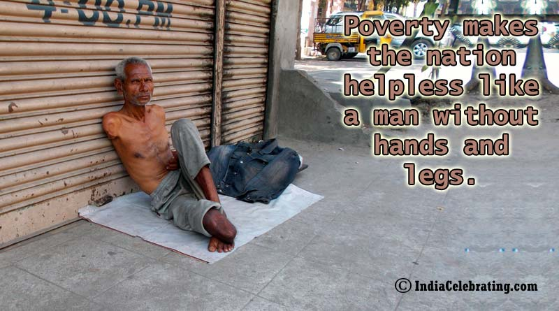 Poverty makes the nation helpless like a man without hands and legs.