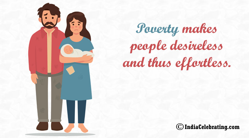 Poverty makes people desireless and thus effortless.