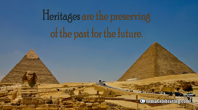 Heritages are the preserving of the past for the future.