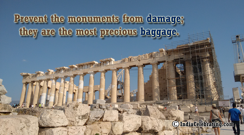 Prevent the monuments from damage; they are the most precious baggage.