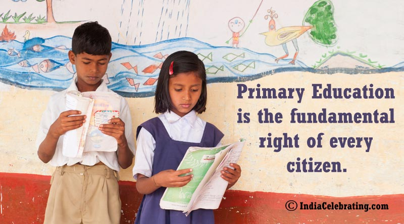Primary Education is the fundamental right of every citizen.