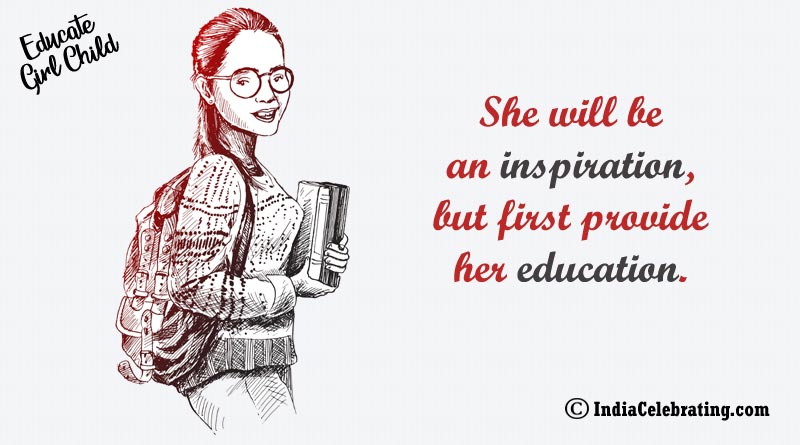 She will be an inspiration, but first provide her education.