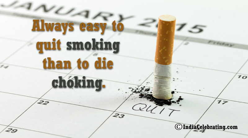 Always easy to quit smoking than to die choking.