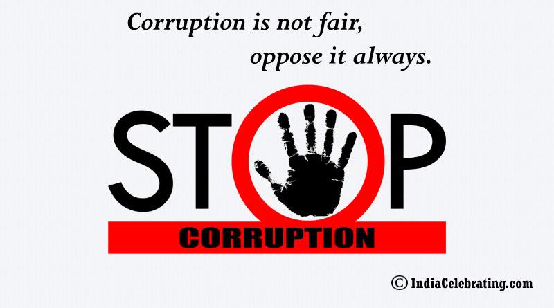 Corruption is not fair, oppose it always.