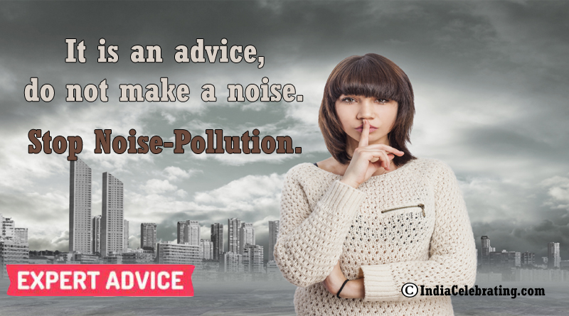 It is an advice, do not make a noise. Stop Noise-Pollution.