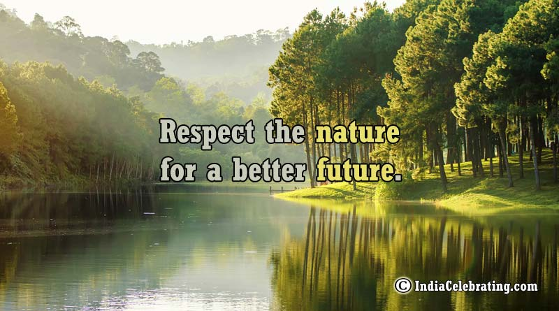 Respect the nature for a better future.