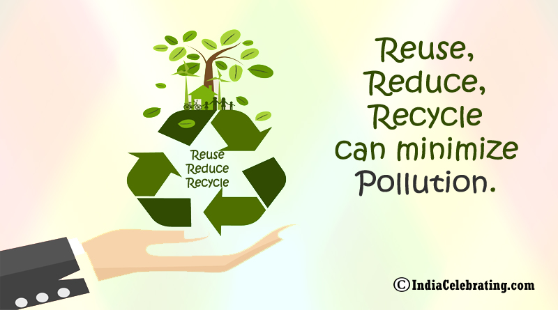 Reuse, Reduce, Recycle can minimize pollution.