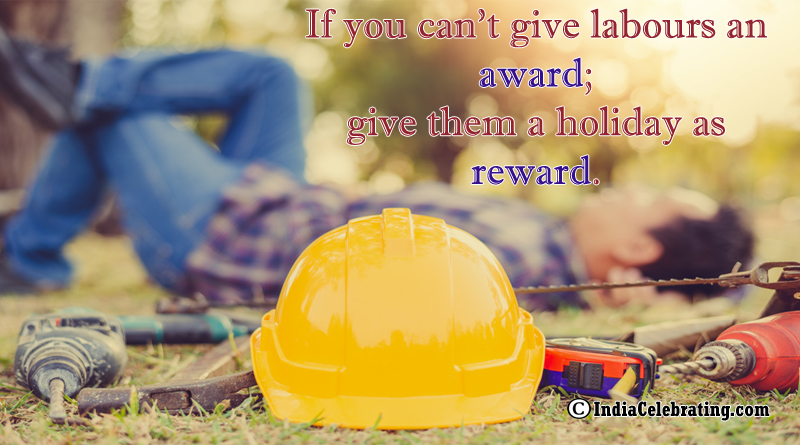 If you can't give labours an award; give them a holiday as reward.