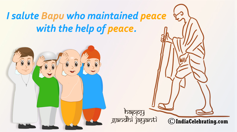 I salute Bapu who maintained peace with the help of peace.