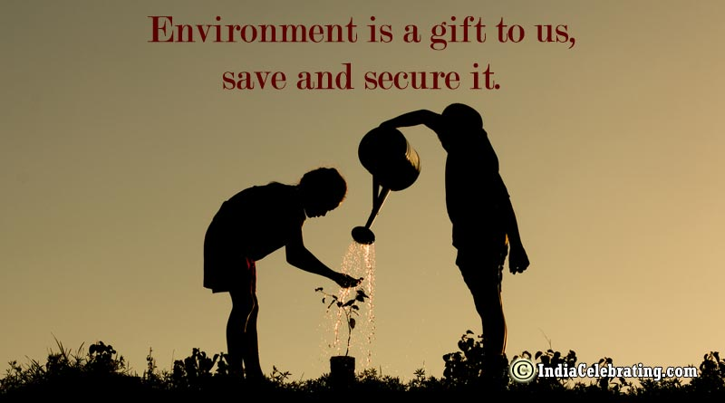 Environment is a gift to us, save and secure it.