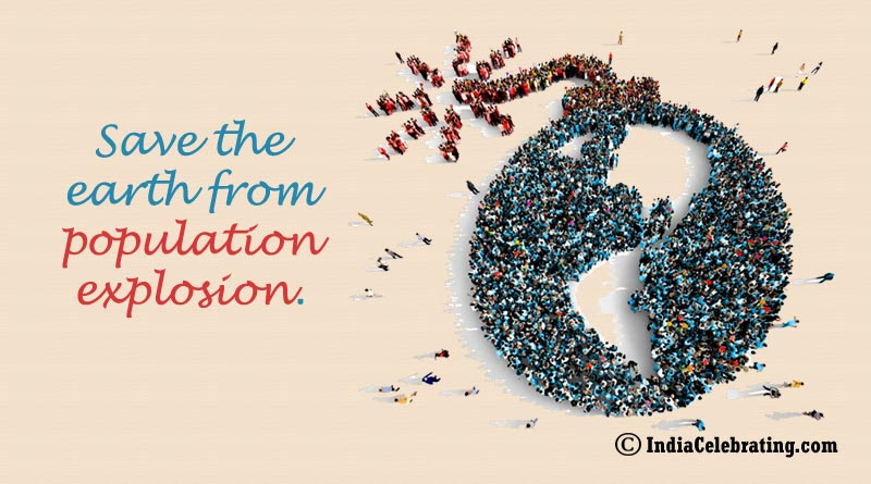 Save the earth from population explosion.