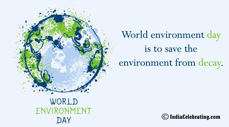 World environment day is to save the environment from decay.