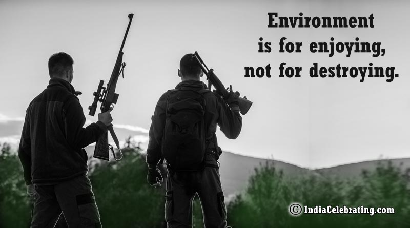 Environment is for enjoying, not for destroying.