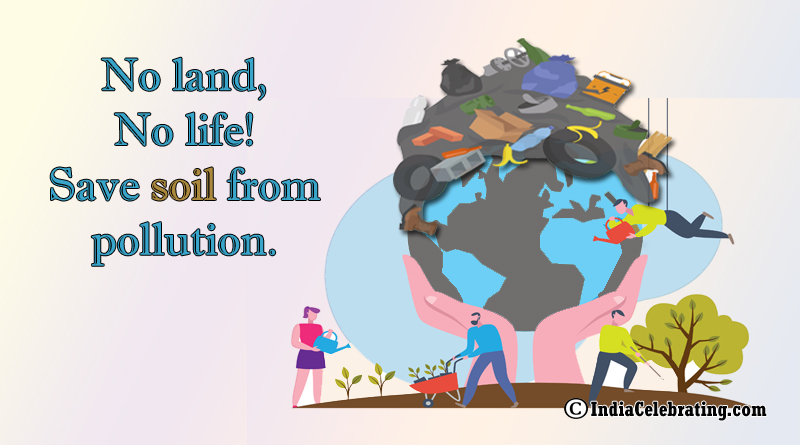 No land, no life! Save soil from pollution.